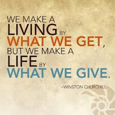We make a life by what we give...